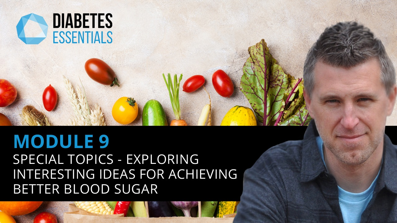 : Special Topics - Exploring Interesting Ideas For Achieving Better Blood Sugar