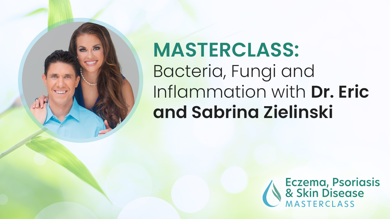 Bacteria, Fungi and Inflammation with Dr. Eric and Sabrina Zielinski