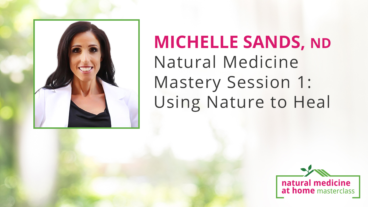 Natural Medicine Mastery Session 1: Using Nature to Heal