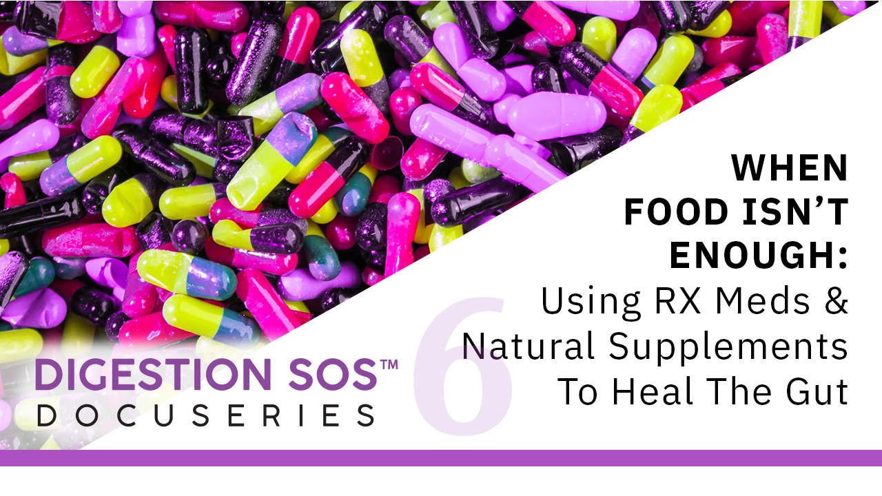 Episode 6: When Food Isn't Enough: Using Rx Meds & Natural Supplements to Heal the Gut