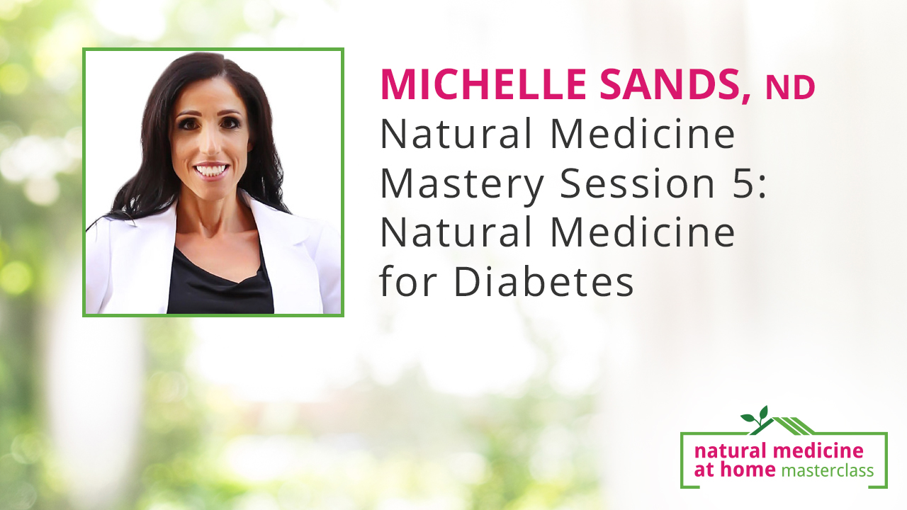 Natural Medicine Mastery Session 5: Natural Medicine for Diabetes