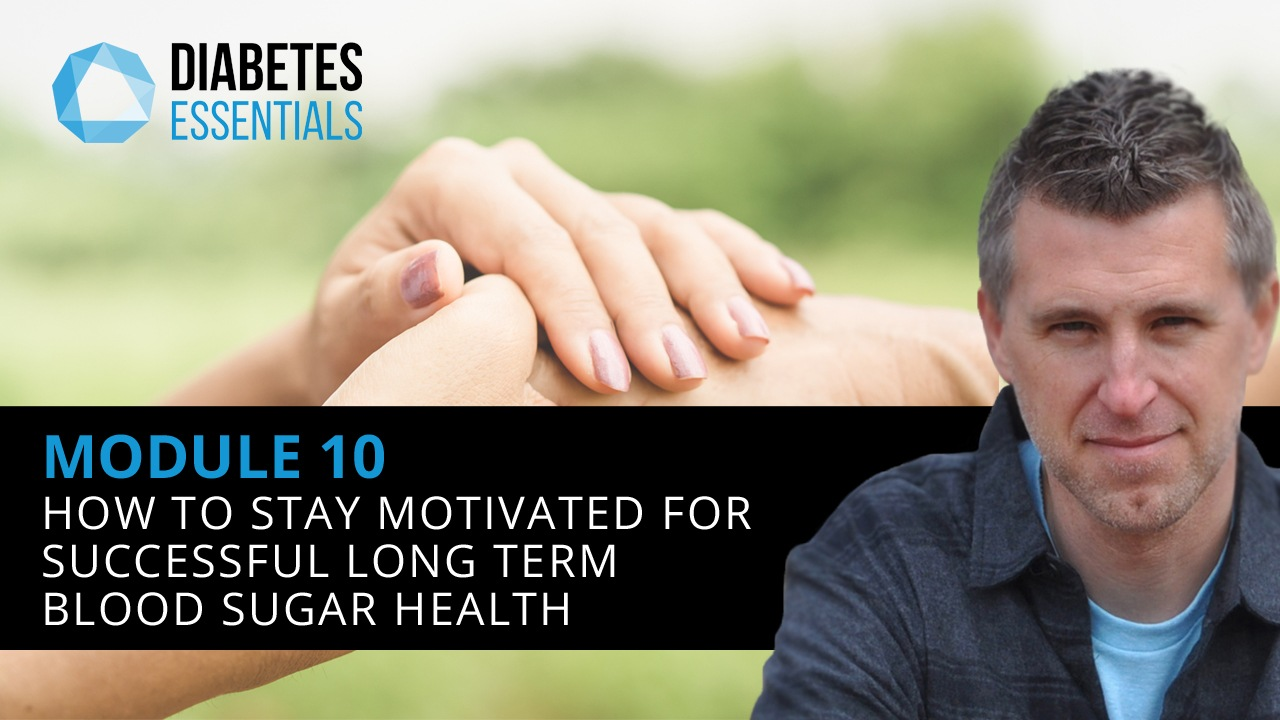: How To Stay Motivated For Successful Long Term Blood Sugar Health