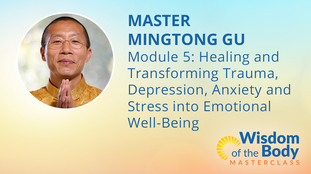 Module 5: Healing and Transforming Trauma, Depression, Anxiety and Stress into Emotional Well-Being