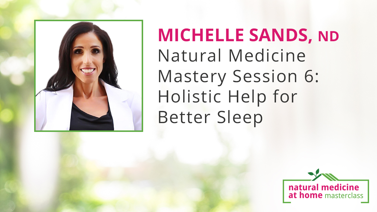Natural Medicine Mastery Session 6: Holistic Help for Better Sleep