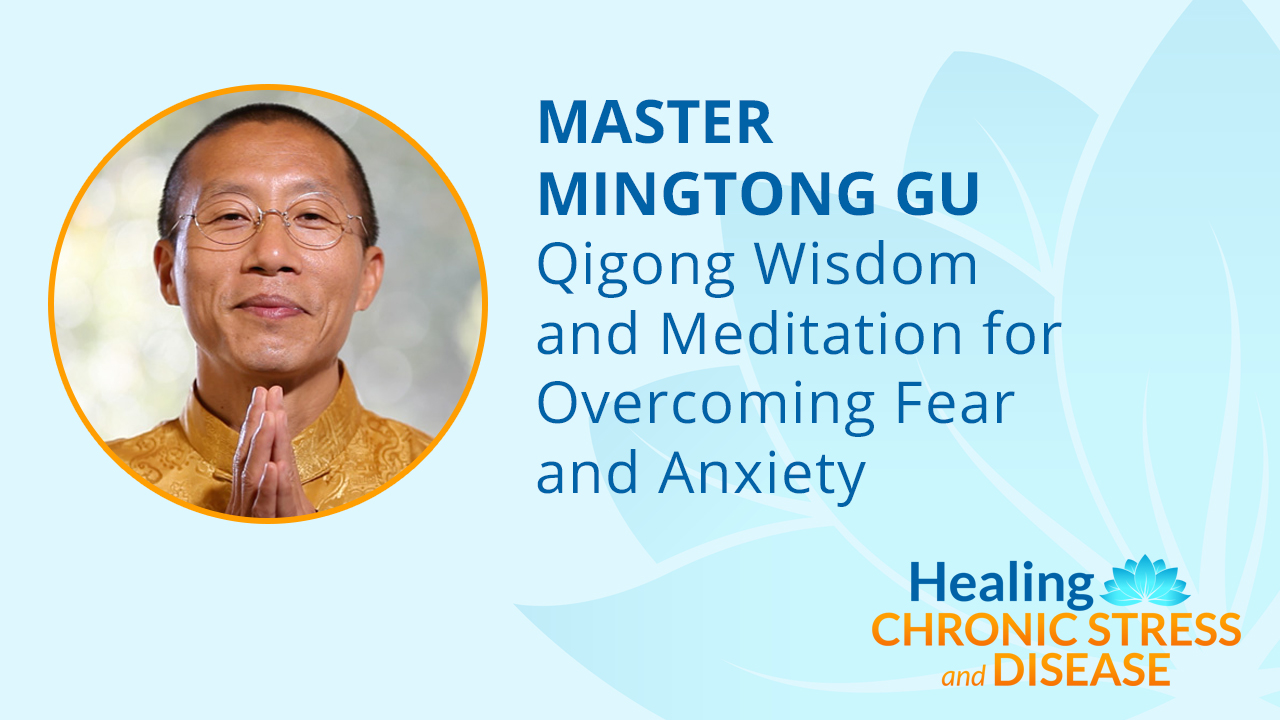 Qigong Wisdom and Meditation for Overcoming Fear and Anxiety