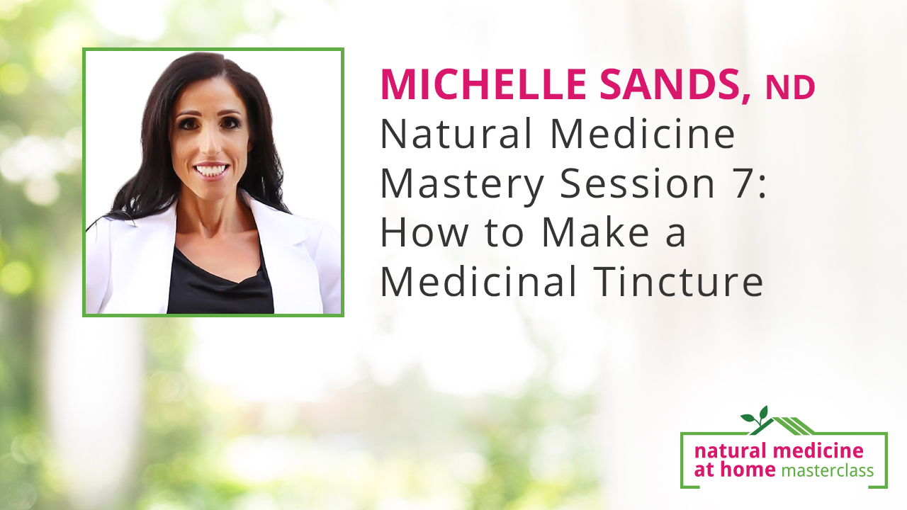 Natural Medicine Mastery Session 7: How to Make a Medicinal Tincture