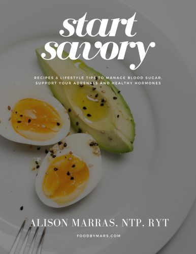 Start Savory: Recipes & Lifestyle Tips for Balanced Blood Sugar and Healthy Adrenals