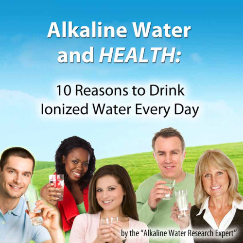 Alkaline Water and Health: 10 Reasons to Drink Ionized Water Every Day eBook